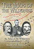 The Maps of the Wilderness: An Atlas of the Wilderness Campaign, May 2-7, 1864 (Savas Beatie Military Atlas Series)