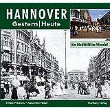 Hannover. Gestern/Heute: Ein Stadtbild im Wandel