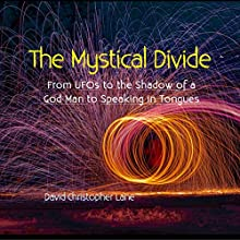 The Mystical Divide: From UFOs to the Shadow of a God Man to Speaking in Tongues Audiobook by David Christopher Lane Narrated by Ian Kingsley