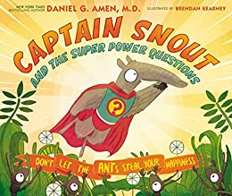 Captain Snout and the Super Power Questions: Don't Let the ANTs Steal Your Happiness by [Amen, Dr. Daniel]