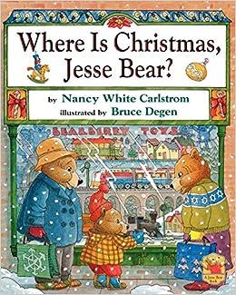 Where Is Christmas, Jesse Bear?: Carlstrom, Nancy White, Degen, Bruce:  9780689862335: Amazon.com: Books