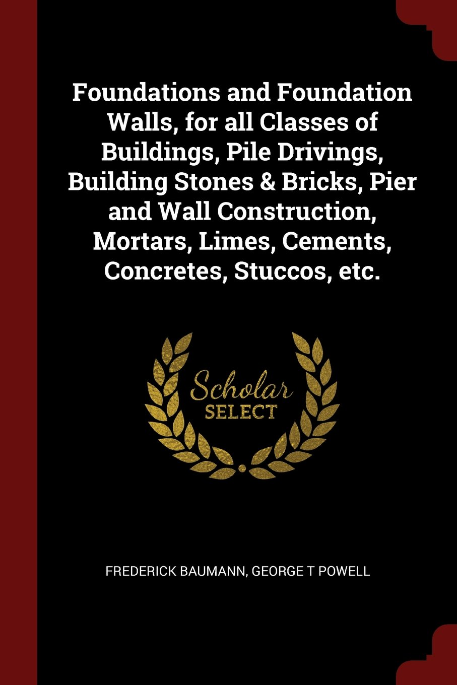 Download Foundations and Foundation Walls, for all Classes of Buildings, Pile Drivings, Building Stones & Bricks, Pier and Wall Construction, Mortars, Limes, Cements, Concretes, Stuccos, etc. pdf