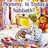 Mommy, Is Today Sabbath?, Jacqueline Galloway-Blake, 1572585935