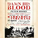 Damn His Blood Audiobook by Peter Moore Narrated by Michael Maloney