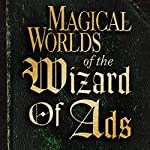 Magical Worlds of the Wizard of Ads | Roy H. Williams