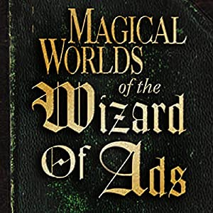 Magical Worlds of the Wizard of Ads Audiobook