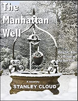 The Manhattan Well, or: Hamilton, Burr & A Murder in Old New York by [Cloud, Stanley]