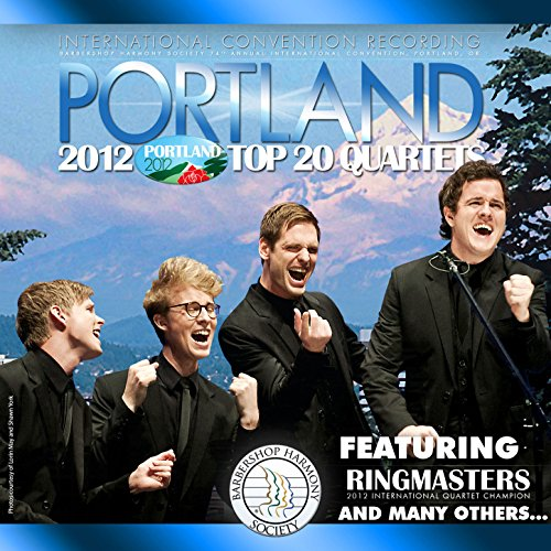 (Barbershop Harmony Society: Top 20 Quartets, 2012 Portland Convention)