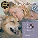 God Spelled Backwards: The Journey of an Actress into the World of Dog Rescue   Sylva Kelegian