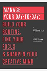 Manage Your Day-to-Day: Build Your Routine, Find Your Focus, and Sharpen Your Creative Mind (99U) Kindle Edition