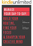 Manage Your Day-to-Day: Build Your Routine, Find Your Focus, and Sharpen Your Creative Mind (The 99U Book Series) (English Edition)