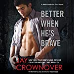 Better When He's Brave | Jay Crownover