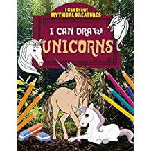 I Can Draw Unicorns (I Can Draw!: Mythical Creatures)