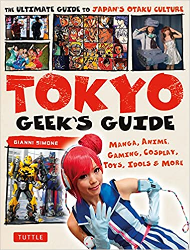 tokyo geeks guide manga anime gaming cosplay toys idols more the ultimate guide to japans otaku culture