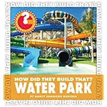 How Did They Build That? Water Park (Community Connections: How Did They Build That?)