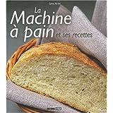 MACHINE À PAIN ET SES RECETTES (LA)