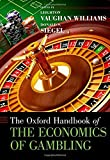 The Oxford Handbook of the Economics of Gambling (Oxford Handbooks)