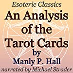 An Analysis of the Tarot Cards: Esoteric Classics | Manly P. Hall