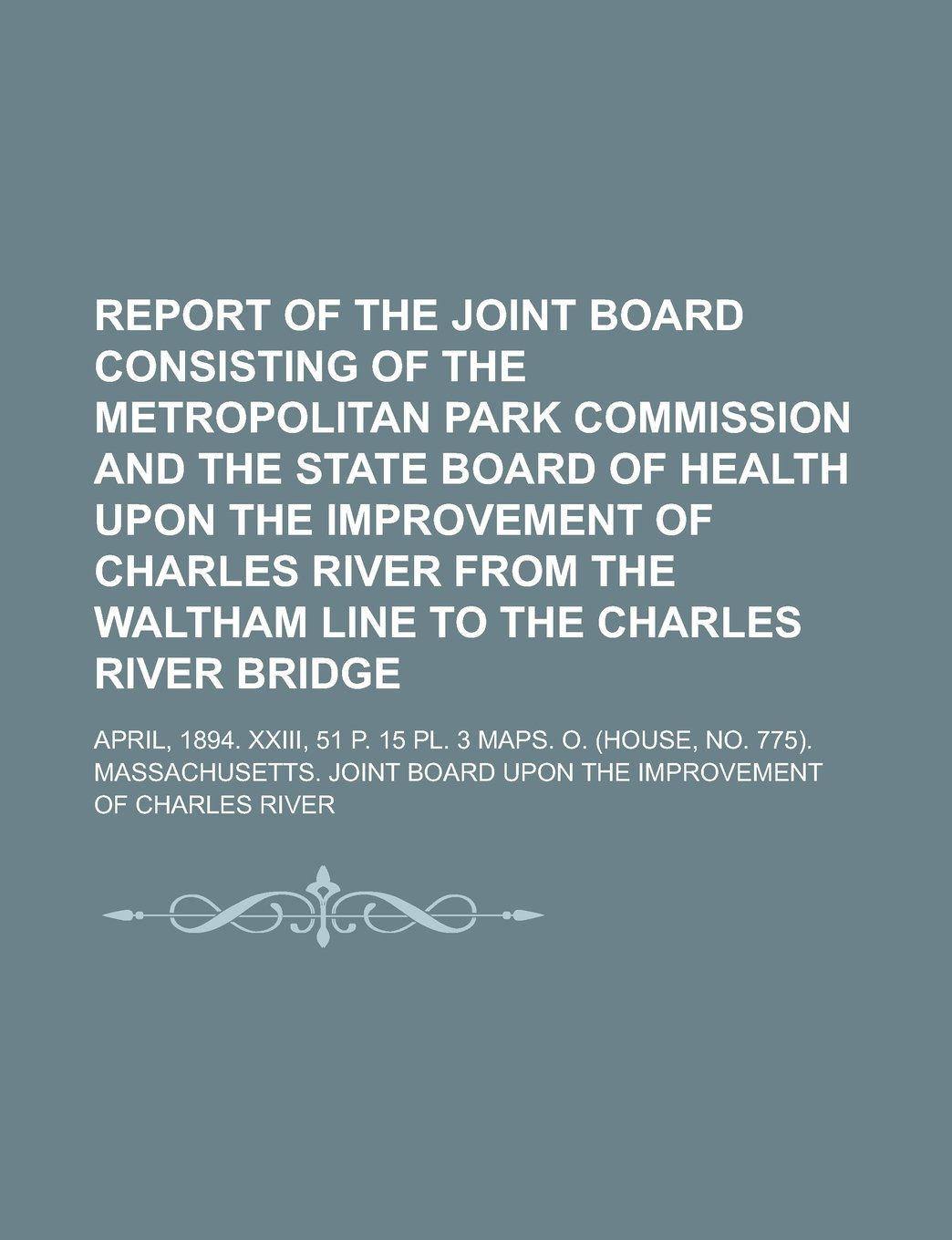 Download Report of the Joint Board consisting of the Metropolitan Park Commission and the State Board of Health upon the improvement of Charles River from the ... April, 1894. xxiii, 51 p. 15 pl. 3 maps. O. PDF