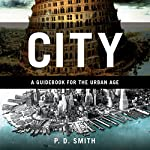 City: A Guidebook for the Urban Age | P. D. Smith