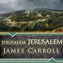 Jerusalem, Jerusalem: How the Ancient City Ignited Our Modern World Audiobook by James Carroll Narrated by Mel Foster