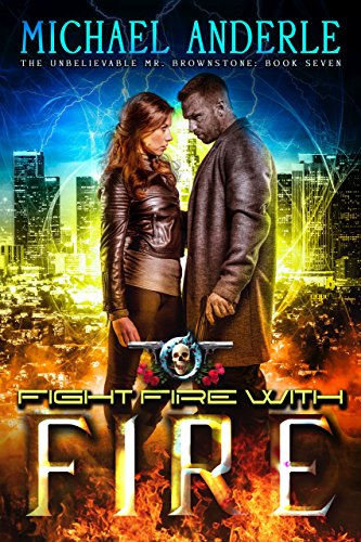 (Fight Fire With Fire: An Urban Fantasy Action Adventure (The Unbelievable Mr. Brownstone Book 7))