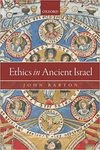 Ethics in Ancient Israel [5/2/2017] John Barton