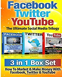 Facebook: Twitter: YouTube: The Ultimate Social Media Trilogy: 3 in 1 Box Set: How To Market & Make Money With Facebook, Twitter & YouTube (Facebook ... Marketing, YouTube Marketing, Social Media)