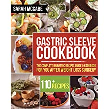 Gastric Sleeve Cookbook: The Complete Bariatric Recipes Guide & Cookbook for you after Weight Loss Surgery - With Over 110 recipes (Bariatric Cookbook)