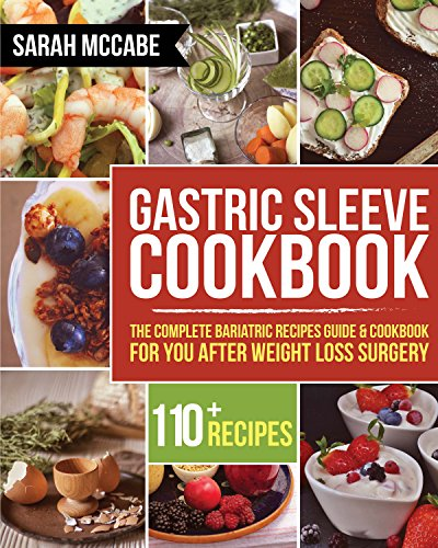 Gastric Sleeve Cookbook: The Complete Bariatric Recipes Guide & Cookbook for you after Weight Loss Surgery - With Over 110 recipes (Bariatric Cookbook) by Sarah McCabe