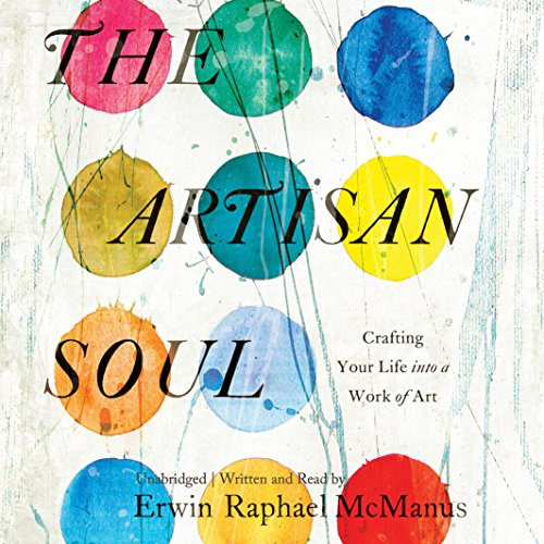 The Artisan Soul: Crafting Your Life into a Work of Art by HarperCollins Publishers and Blackstone Audio, Inc.