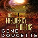 The Frequency of Aliens: Sorrow Falls, Book 2 Audiobook by Gene Doucette Narrated by Steve Carlson