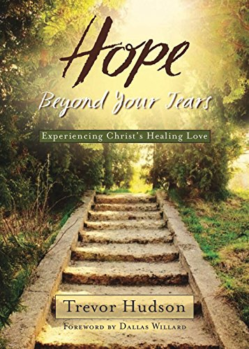 (Hope Beyond Your Tears: Experiencing Christ's Healing Love)