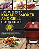 Kamado Smoker And Grill Cookbook: The Ultimate Kamado Smoker And Grill Cookbook – Innovative Recipes And Foolproof Techniques For The Most Flavorful And Delicious Barbecue
