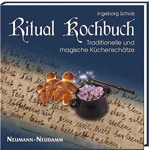 Ritual Kochbuch: Traditionelle und magische Küchenschätze Gebundenes Buch – 5. Juli 2017 Ingeborg Scholz Neumann-Neudamm Melsungen 3788818794 Themenkochbücher