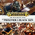 The Prisoner of the Black Sun: Age of Sigmar: The Hunt for Nagash, Book 1 Hörbuch von Josh Reynolds Gesprochen von: Gareth Armstrong, John Banks, Toby Longworth, Ramon Tikaram, Luis Soto