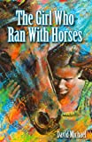 The Girl Who Ran with Horses, David Michael, 145632599X