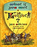 What If You Met a Knight?, Jan Adkins, 1596431482