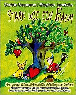 Book Stark wie ein Baum - Das große Mitmach-Buch für Frühling und Ostern: Mit über 30 einfachen Liedern, vielen Kreativideen, Rezepten, Geschichten und tollen Frühlings-Aktionen - auch zum Muttertag