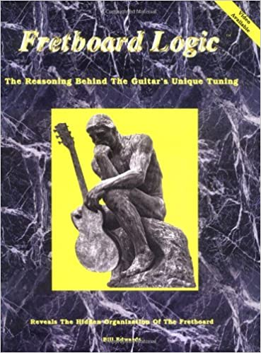 Fretboard Logic The Reasoning Behind The Guitar S Unique Tuning Bill Edwards 9780962477003 Amazon Com Books