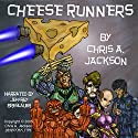 Cheese Runners: Cheese Runners Trilogy, Book 1 Audiobook by Chris A. Jackson Narrated by Jeffrey Breslauer