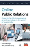Online Public Relations: A Practical Guide to Developing an Online Strategy in the World of Social Media (PR in Practice…