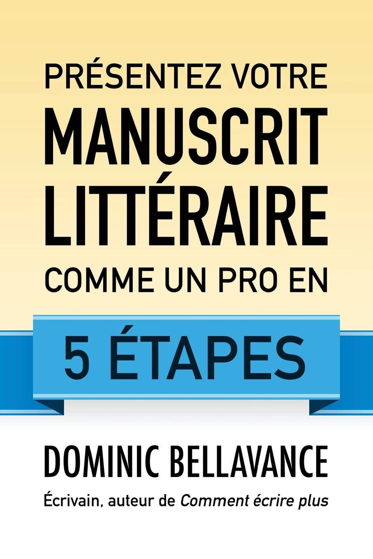 Présentez votre manuscrit littéraire comme un pro en 5 étapes Broché – 22 décembre 2015 Dominic Bellavance 1522869441 Reference REFERENCE / Writing Skills