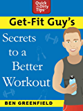 Get-Fit Guy's Secrets to a Better Workout (English Edition)