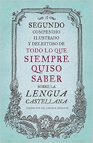 Book's Cover of Segundo compendio ilustrado y deleitoso de todo lo que siempre quiso saber sobre la lengua castellana (Lengua y Comunicación) (Español) Tapa dura – Ilustrado, 2 junio 2016