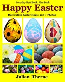 easter decorating ideas HAPPY EASTER : DECORATING EASTER EGGS : Everyday Best Book :Idea book: Easter Eggs decorating idea, More than 100 photos,Book for Kids