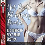 Not Quite Blushing Brides: 10 Stories of Sexy Bride Erotica | Ellie North,Mary Fisher Stevens,Janie Draper,Dawn Devore,Anna Wade,Nora Walker,Amber Cross