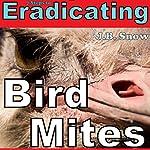 7 Steps to Eradicating Bird Mites: Transcend Mediocrity, Book 16 | J. B. Snow