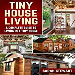 Tiny House Living: A Complete Guide to Living in a Tiny House | Sarah Stewart