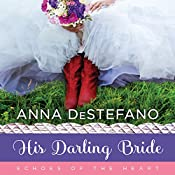 His Darling Bride: Echoes of the Heart, Book 3 | Anna DeStefano